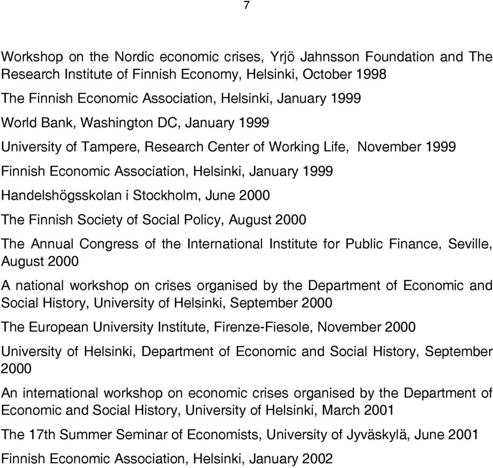 The Finnish Society of Social Policy, August 2000 The Annual Congress of the International Institute for Public Finance, Seville, August 2000 A national workshop on crises organised by the Department
