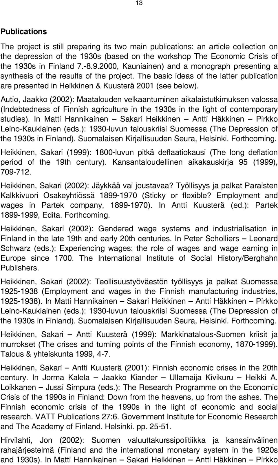 Autio, Jaakko (2002): Maatalouden velkaantuminen aikalaistutkimuksen valossa (Indebtedness of Finnish agriculture in the 1930s in the light of contemporary studies).
