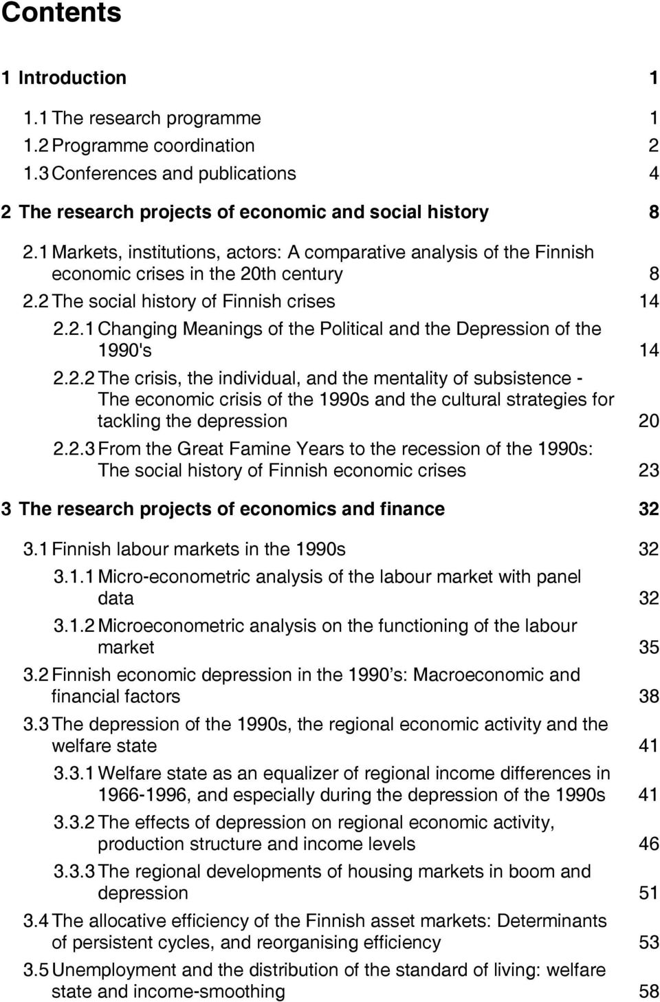 2.2 The crisis, the individual, and the mentality of subsistence - The economic crisis of the 1990s and the cultural strategies for tackling the depression 20 2.2.3 From the Great Famine Years to the recession of the 1990s: The social history of Finnish economic crises 23 3 The research projects of economics and finance 32 3.