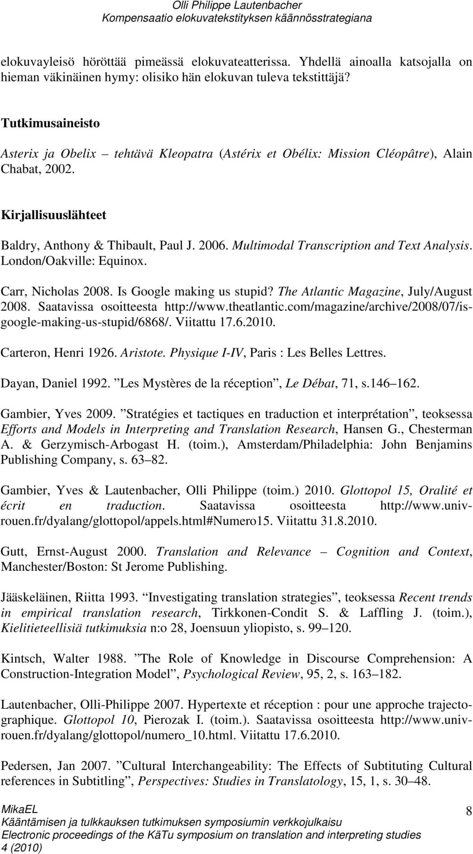 Multimodal Transcription and Text Analysis. London/Oakville: Equinox. Carr, Nicholas 2008. Is Google making us stupid? The Atlantic Magazine, July/August 2008. Saatavissa osoitteesta http://www.