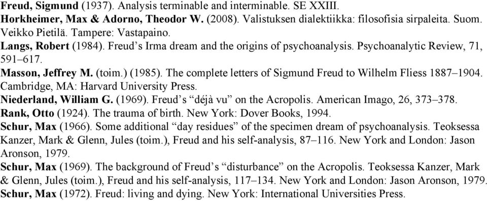 The complete letters of Sigmund Freud to Wilhelm Fliess 1887 1904. Cambridge, MA: Harvard University Press. Niederland, William G. (1969). Freud s déjà vu on the Acropolis.