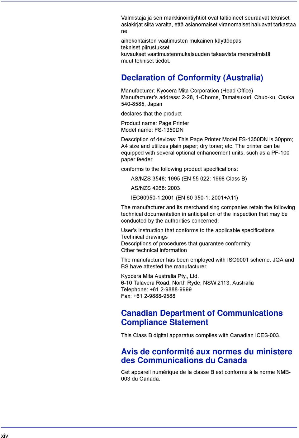 Declaration of Conformity (Australia) Manufacturer: Kyocera Mita Corporation (Head Office) Manufacturer s address: 2-28, 1-Chome, Tamatsukuri, Chuo-ku, Osaka 540-8585, Japan declares that the product