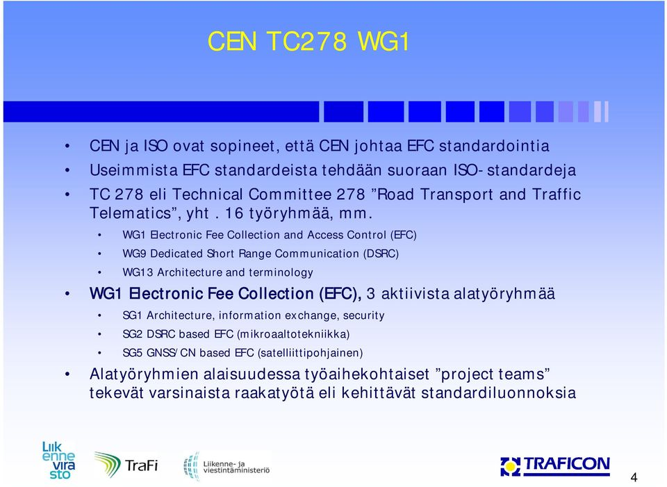 WG1 Electronic Fee Collection and Access Control (EFC) WG9 Dedicated Short Range Communication (DSRC) WG13 Architecture and terminology WG1 Electronic Fee Collection (EFC),
