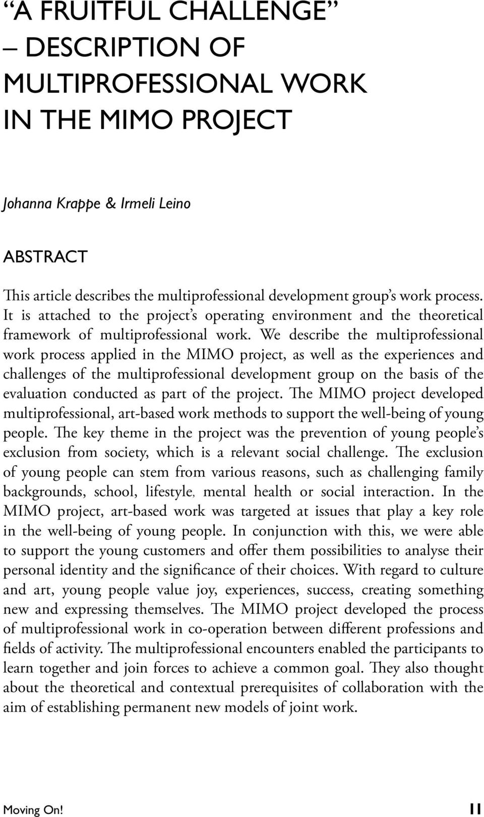 We describe the multiprofessional work process applied in the MIMO project, as well as the experiences and challenges of the multiprofessional development group on the basis of the evaluation