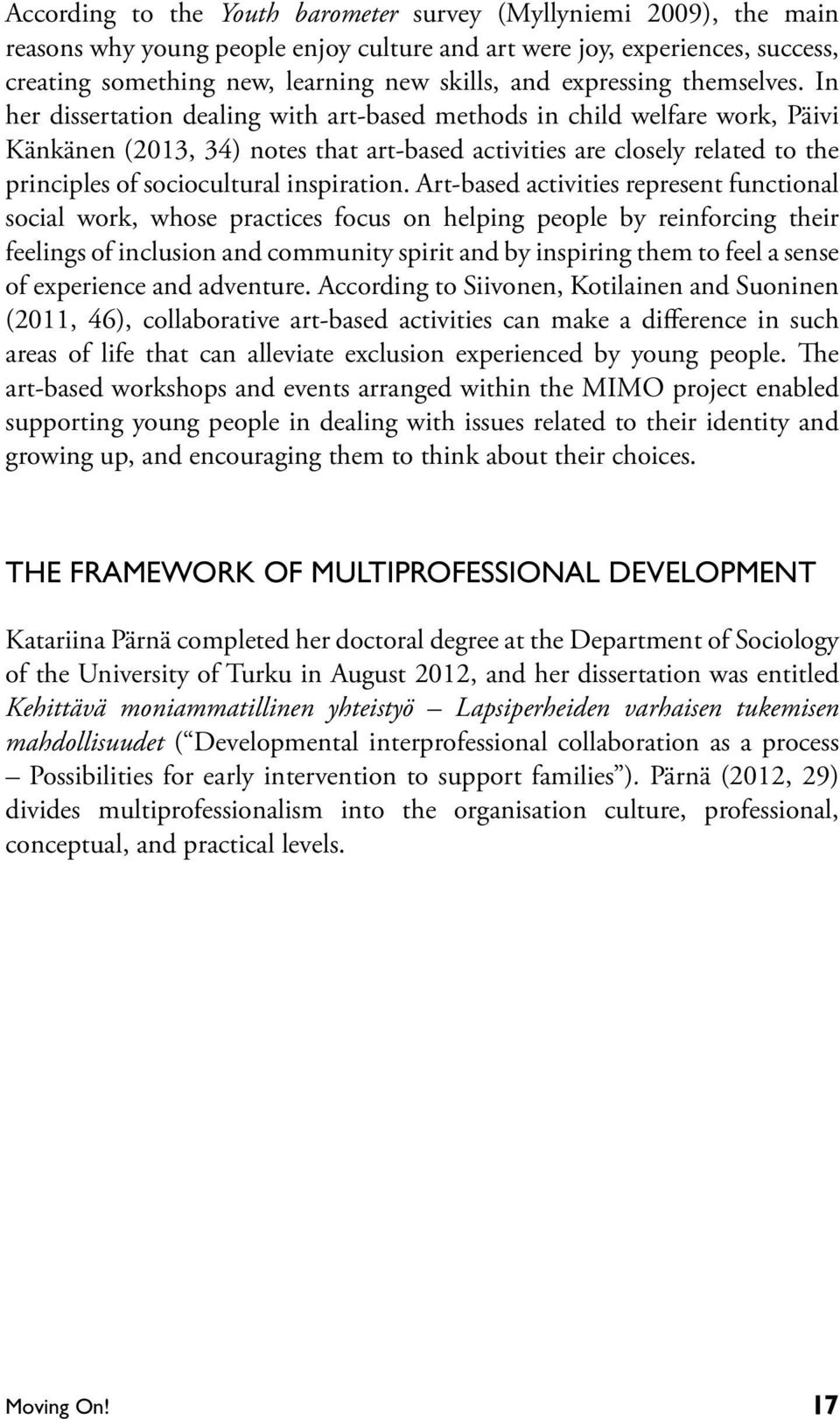 In her dissertation dealing with art-based methods in child welfare work, Päivi Känkänen (2013, 34) notes that art-based activities are closely related to the principles of sociocultural inspiration.