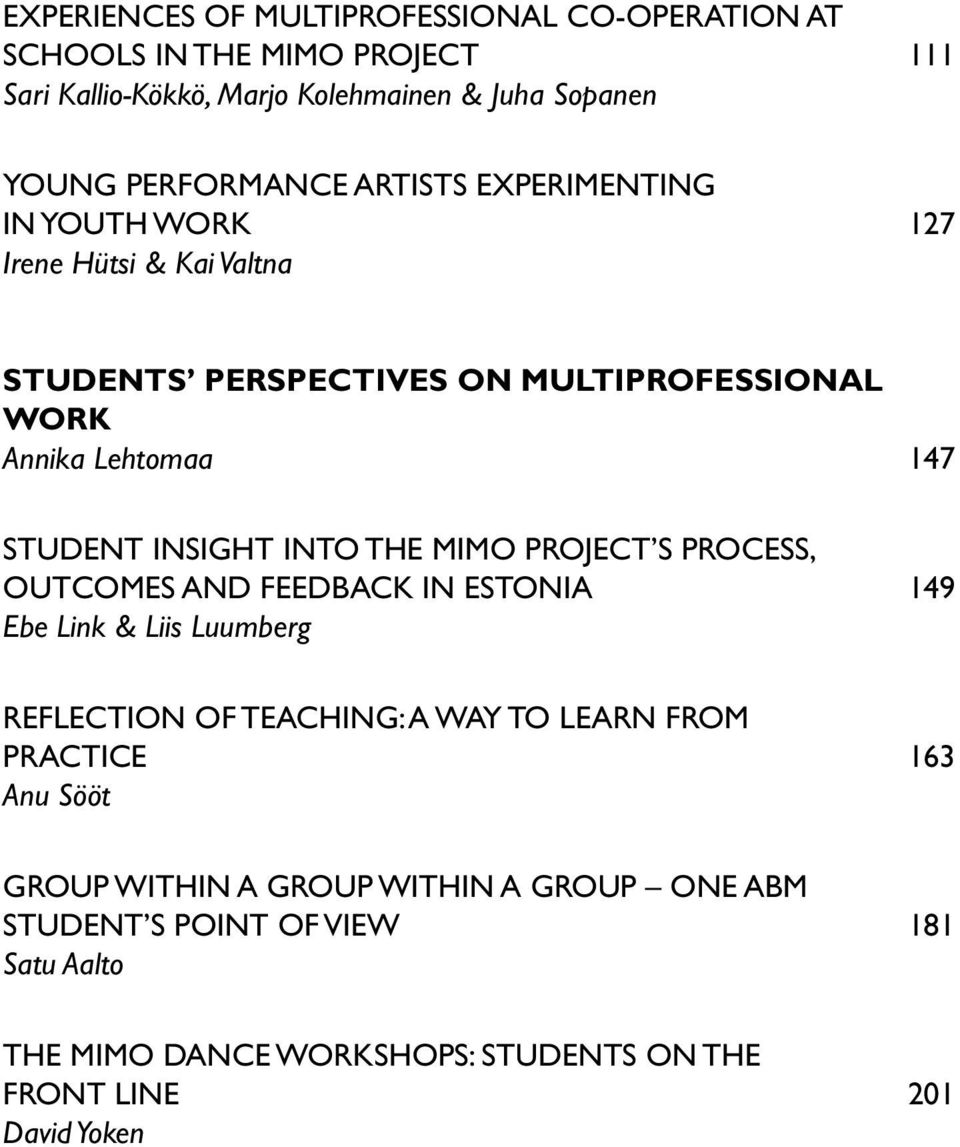 INTO THE MIMO PROJECT S PROCESS, OUTCOMES AND FEEDBACK IN ESTONIA 149 Ebe Link & Liis Luumberg REFLECTION OF TEACHING: A WAY TO LEARN FROM PRACTICE 163
