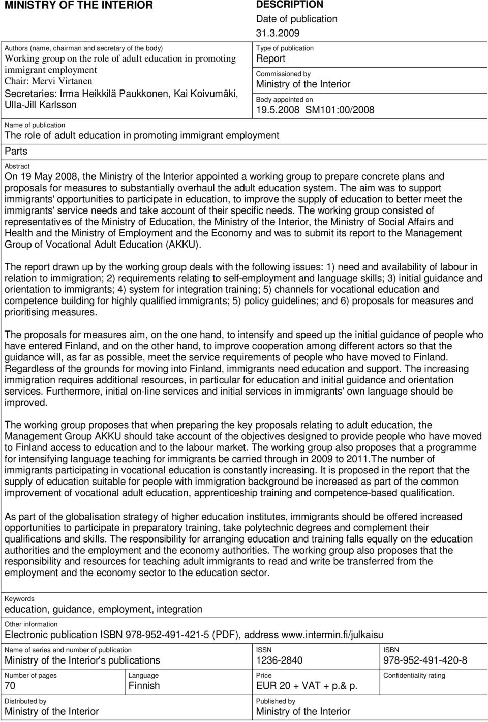 2008 SM101:00/2008 Name of publication The role of adult education in promoting immigrant employment Parts Abstract On 19 May 2008, the Ministry of the Interior appointed a working group to prepare