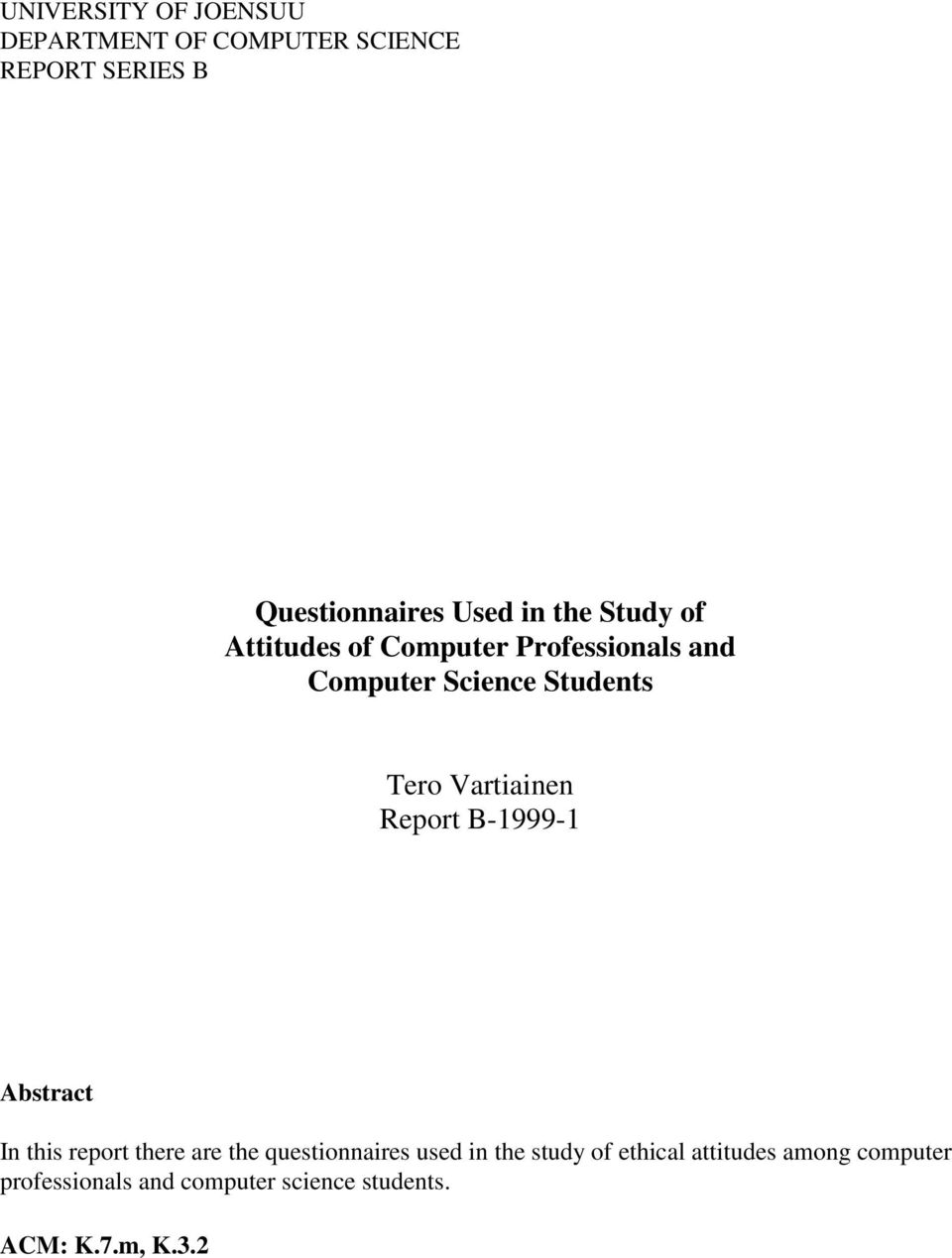 Vartiainen Report B-1999-1 Abstract In this report there are the questionnaires used in the