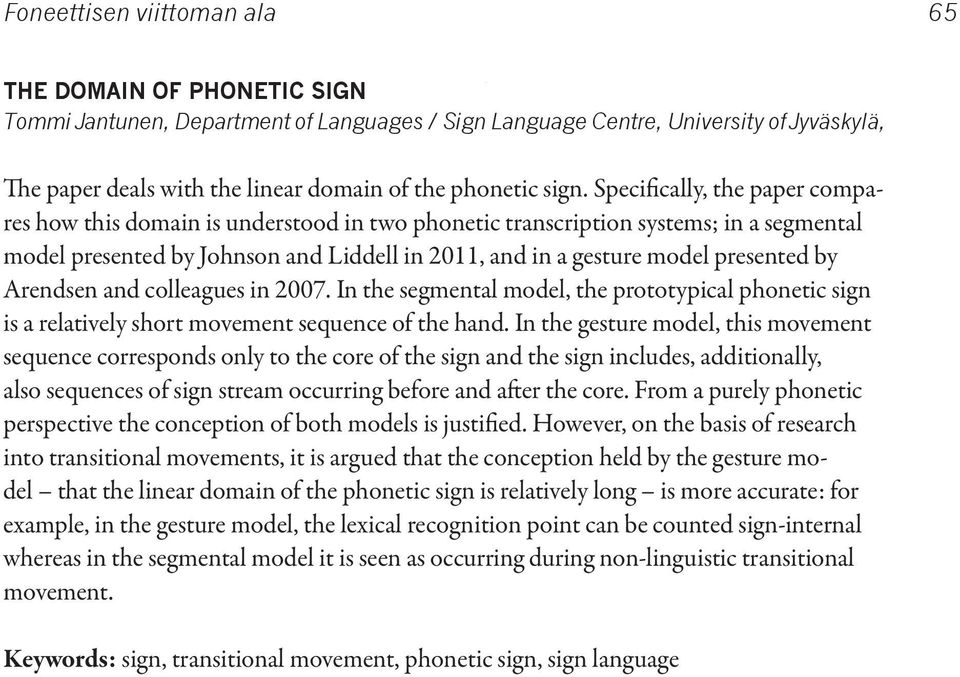 Specifically, the paper compares how this domain is understood in two phonetic transcription systems; in a segmental model presented by Johnson and Liddell in 2011, and in a gesture model presented