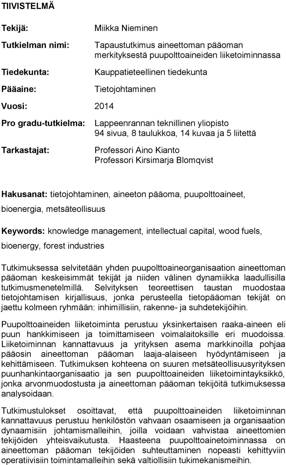 Hakusanat: tietojohtaminen, aineeton pääoma, puupolttoaineet, bioenergia, metsäteollisuus Keywords: knowledge management, intellectual capital, wood fuels, bioenergy, forest industries Tutkimuksessa