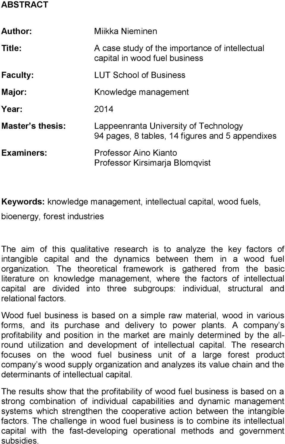 intellectual capital, wood fuels, bioenergy, forest industries The aim of this qualitative research is to analyze the key factors of intangible capital and the dynamics between them in a wood fuel