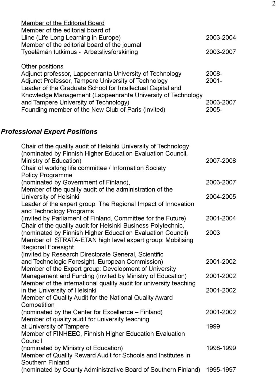 Capital and Knowledge Management (Lappeenranta University of Technology and Tampere University of Technology) 2003-2007 Founding member of the New Club of Paris (invited) 2005- Professional Expert