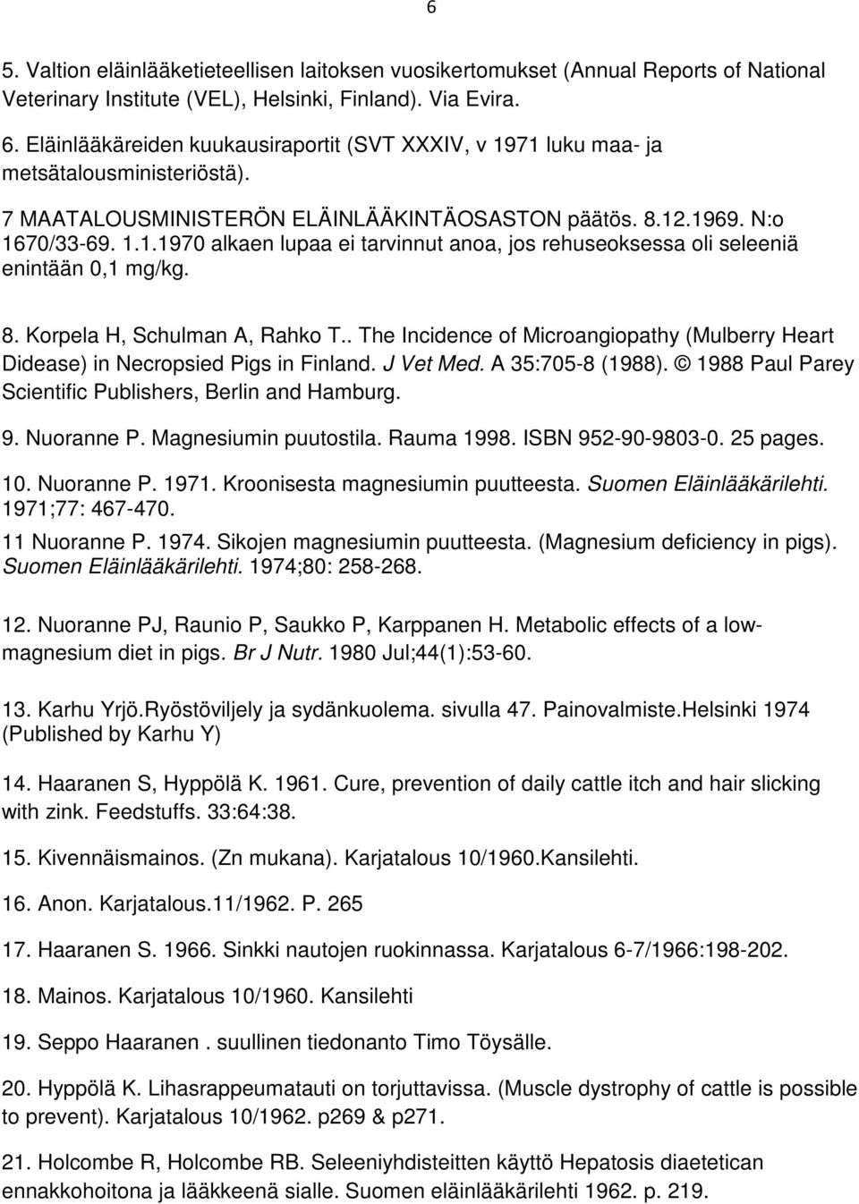 8. Korpela H, Schulman A, Rahko T.. The Incidence of Microangiopathy (Mulberry Heart Didease) in Necropsied Pigs in Finland. J Vet Med. A 35:705-8 (1988).
