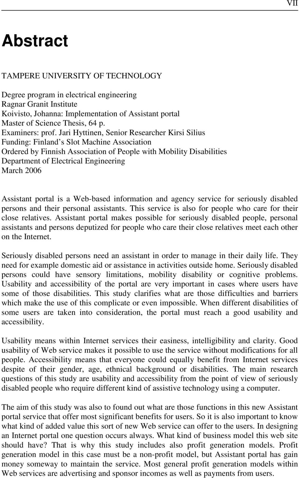 Jari Hyttinen, Senior Researcher Kirsi Silius Funding: Finland s Slot Machine Association Ordered by Finnish Association of People with Mobility Disabilities Department of Electrical Engineering