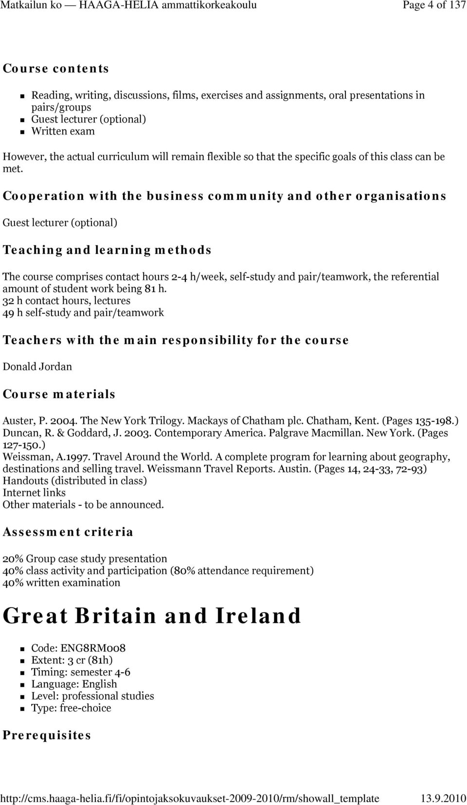 Cooperation with the business community and other organisations Guest lecturer (optional) Teaching and learning methods The course comprises contact hours 2-4 h/week, self-study and pair/teamwork,