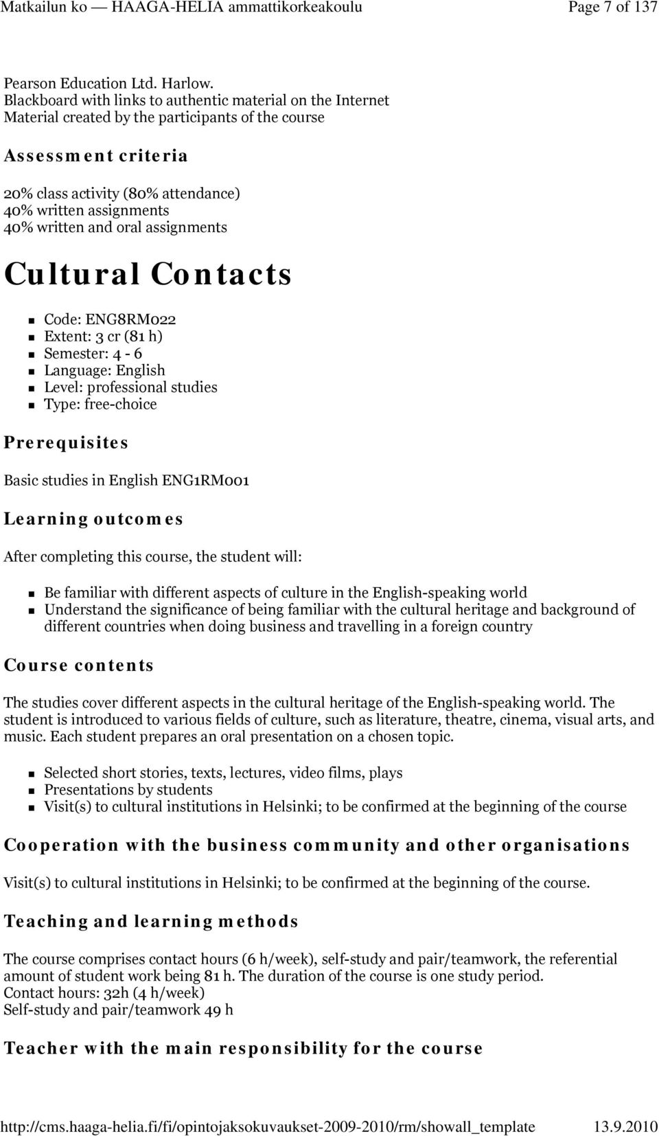 written and oral assignments Cultural Contacts Code: ENG8RM022 Extent: 3 cr (81 h) Semester: 4-6 Language: English Level: professional studies Type: free-choice Prerequisites Basic studies in English