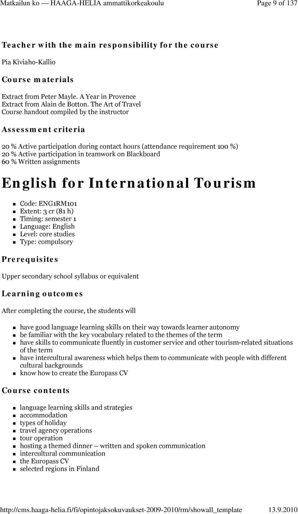 Blackboard 60 % Written assignments English for International Tourism Code: ENG1RM101 Extent: 3 cr (81 h) Timing: semester 1 Language: English Level: core studies Type: compulsory Prerequisites Upper