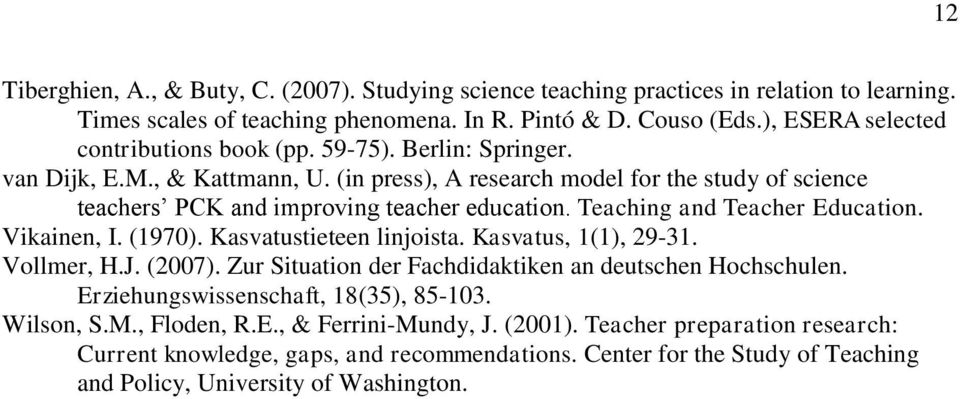 (in press), A research model for the study of science teachers PCK and improving teacher education. Teaching and Teacher Education. Vikainen, I. (1970). Kasvatustieteen linjoista.