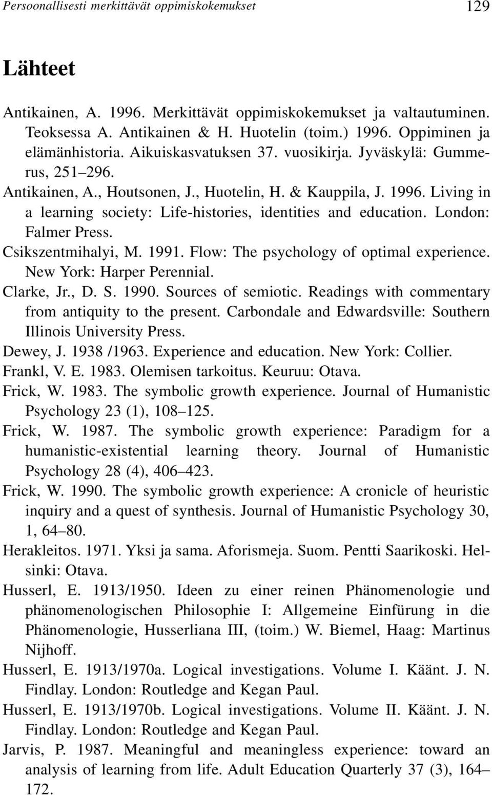 Living in a learning society: Life-histories, identities and education. London: Falmer Press. Csikszentmihalyi, M. 1991. Flow: The psychology of optimal experience. New York: Harper Perennial.