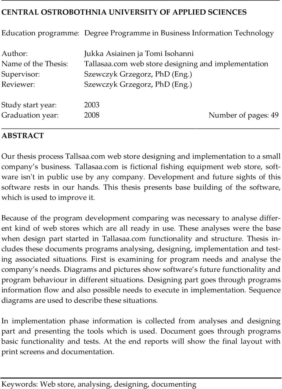 ) Study start year: 2003 Graduation year: 2008 Number of pages: 49 ABSTRACT Our thesis process Tallsaa.com web store designing and implementation to a small company s business. Tallasaa.