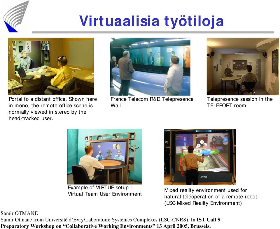 France Telecom R&D Telepresence Wall Telepresence session in the TELEPORT room Example of VIRTUE setup : Virtual Team User Environment Mixed