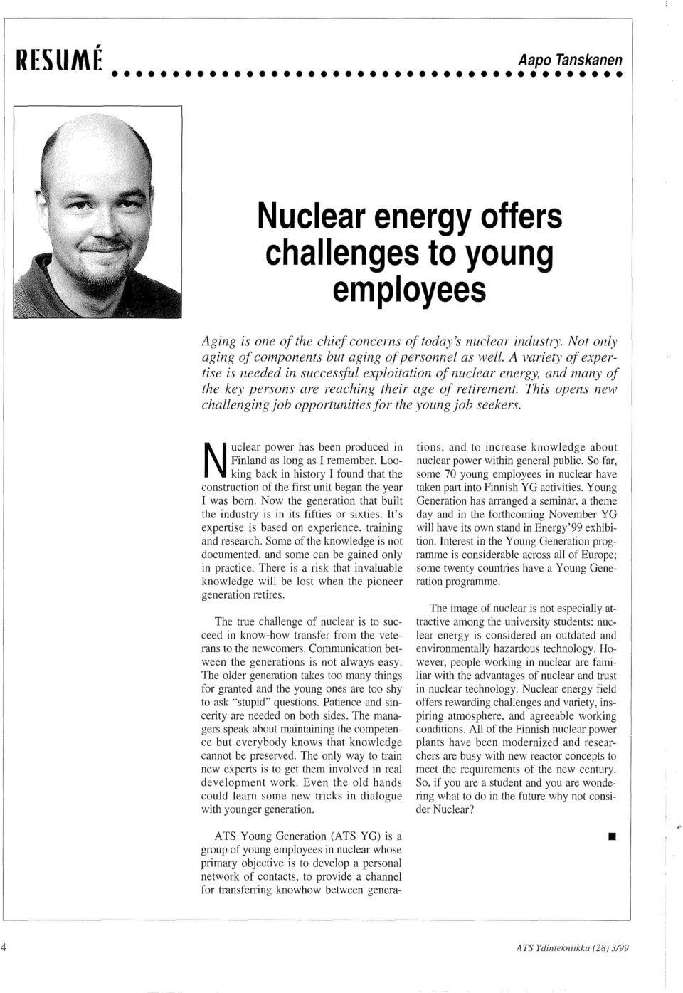 A variety of expertise is needed in successful exploitation of nuclear energy, and many of the key persons are reaching their age of retire1nent.