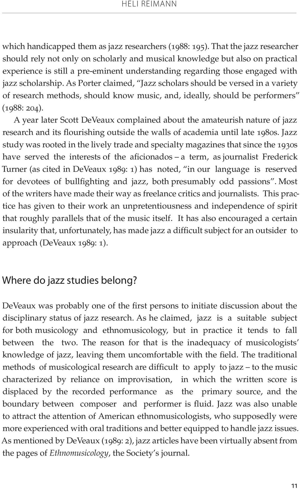 As Porter claimed, Jazz scholars should be versed in a variety of research methods, should know music, and, ideally, should be performers (1988: 204).