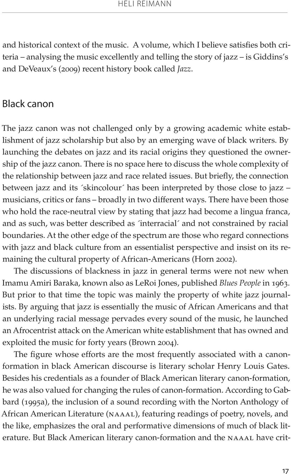 Black canon The jazz canon was not challenged only by a growing academic white establishment of jazz scholarship but also by an emerging wave of black writers.