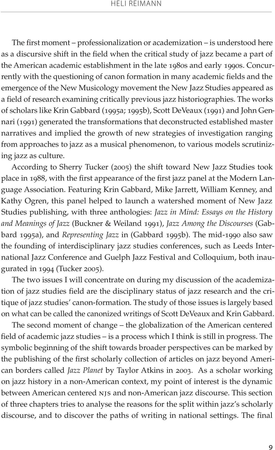 Concurrently with the questioning of canon formation in many academic fields and the emergence of the New Musicology movement the New Jazz Studies appeared as a field of research examining critically