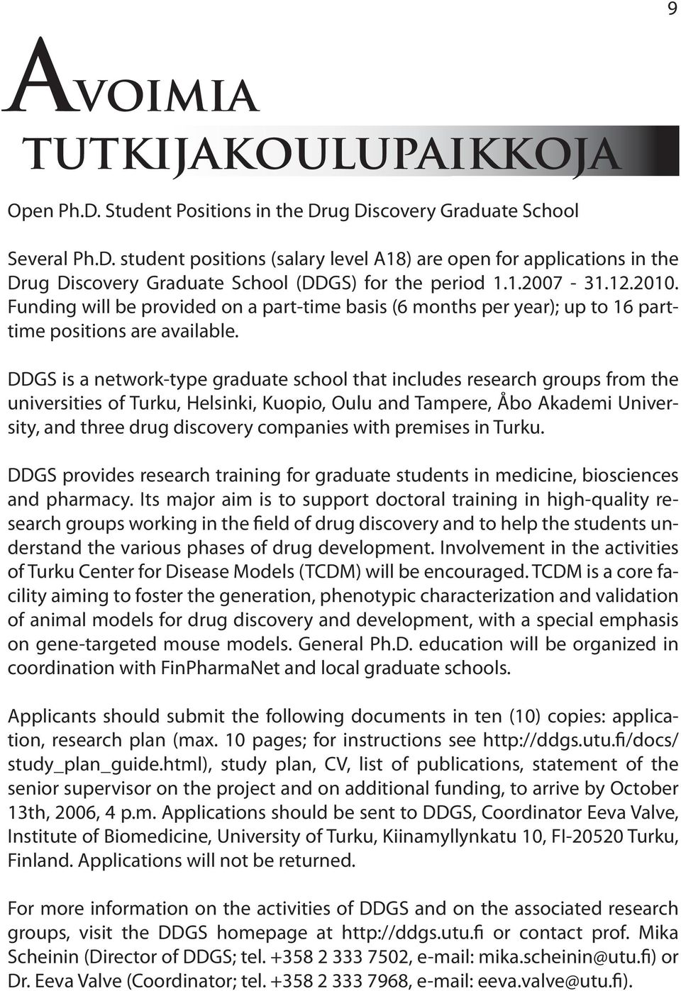 DDGS is a network-type graduate school that includes research groups from the universities of Turku, Helsinki, Kuopio, Oulu and Tampere, Åbo Akademi University, and three drug discovery companies