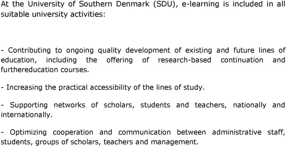 - Increasing the practical accessibility of the lines of study.