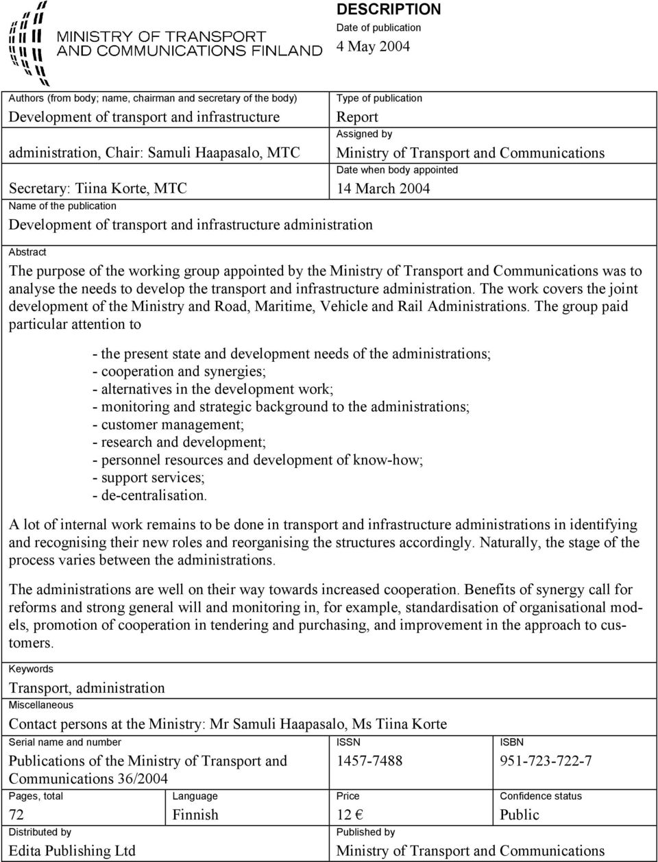 transport and infrastructure administration Abstract The purpose of the working group appointed by the Ministry of Transport and Communications was to analyse the needs to develop the transport and
