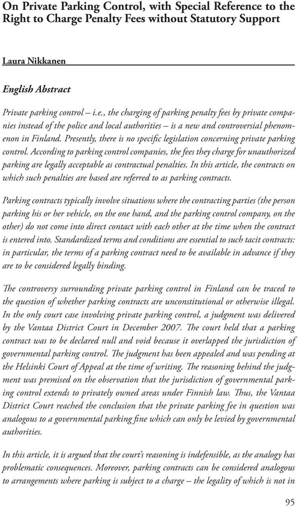 According to parking control companies, the fees they charge for unauthorized parking are legally acceptable as contractual penalties.
