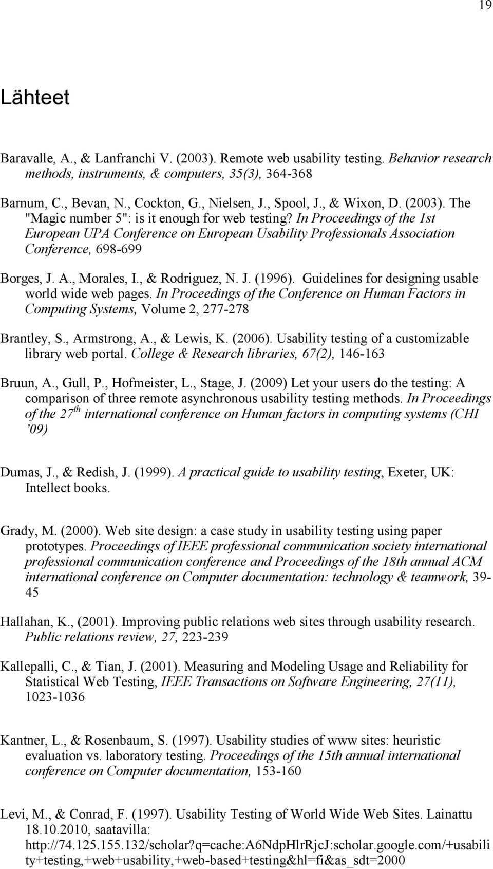 In Proceedings of the 1st European UPA Conference on European Usability Professionals Association Conference, 698-699 Borges, J. A., Morales, I., & Rodriguez, N. J. (1996).