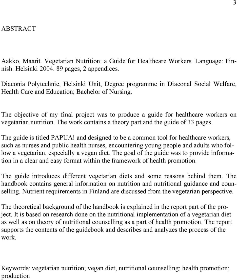 The objective of my final project was to produce a guide for healthcare workers on vegetarian nutrition. The work contains a theory part and the guide of 33 pages. The guide is titled PAPUA!
