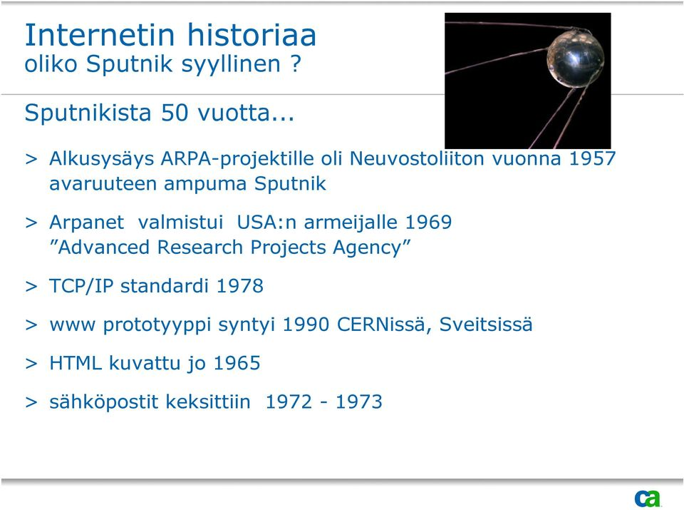 Arpanet valmistui USA:n armeijalle 1969 Advanced Research Projects Agency > TCP/IP