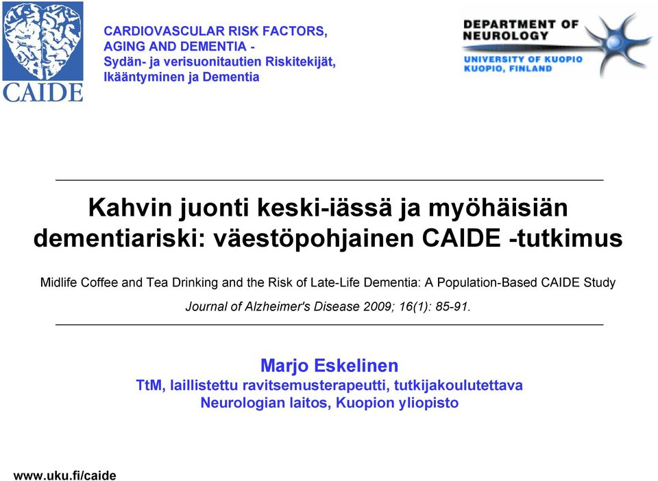the Risk of Late-Life Dementia: A Population-Based CAIDE Study Journal of Alzheimer's Disease 2009; 16(1): 85-91.