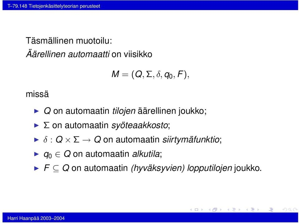 on automaatin syöteaakkosto; δ : Q Σ Q on automaatin siirtymäfunktio; q 0 Q on
