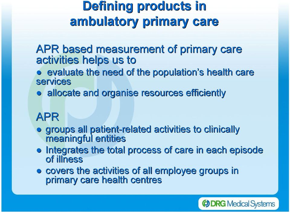 APR groups all patient related activities to clinically meaningful entities Integrates the total process