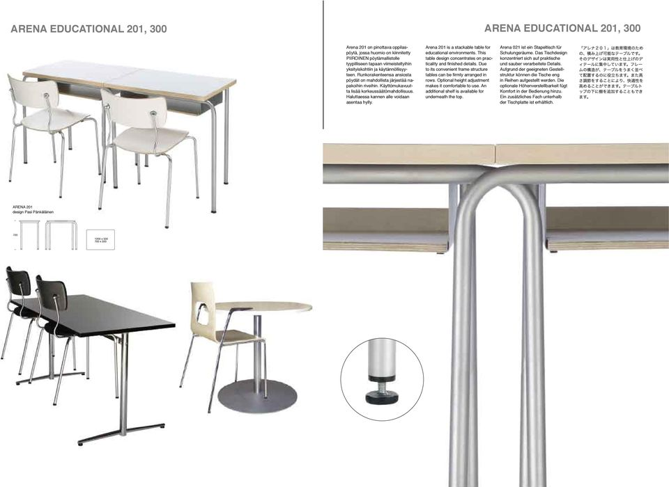 Arena 201 is a stackable table for educational environments. This table design concentrates on practicality and finished details.