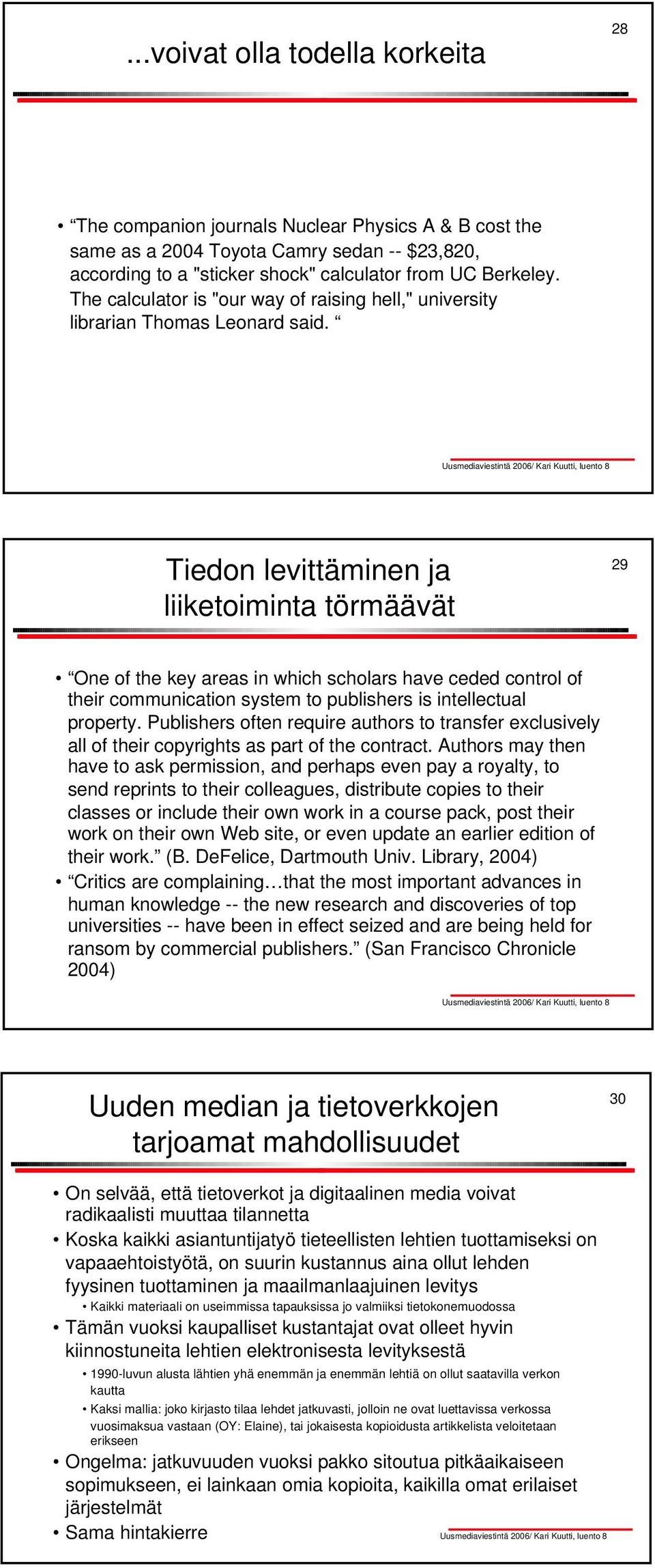 Tiedon levittäminen ja liiketoiminta törmäävät 29 One of the key areas in which scholars have ceded control of their communication system to publishers is intellectual property.