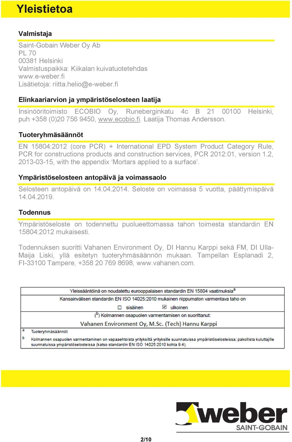 Tuoteryhmäsäännöt EN 15804:2012 (core PCR) + International EPD System Product Category Rule, PCR for constructions products and construction services, PCR 2012:01, version 1.