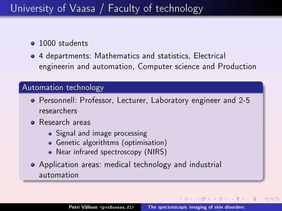 Professor, Lecturer, Laboratory engineer and 2-5 researchers Research areas Signal and image processing