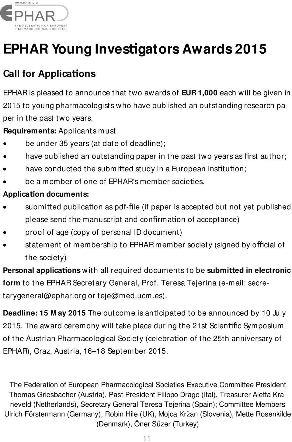 Requirements: Applicants must be under 35 years (at date of deadline); have published an outstanding paper in the past two years as rst author; have conducted the submi ed study in a European ins tu