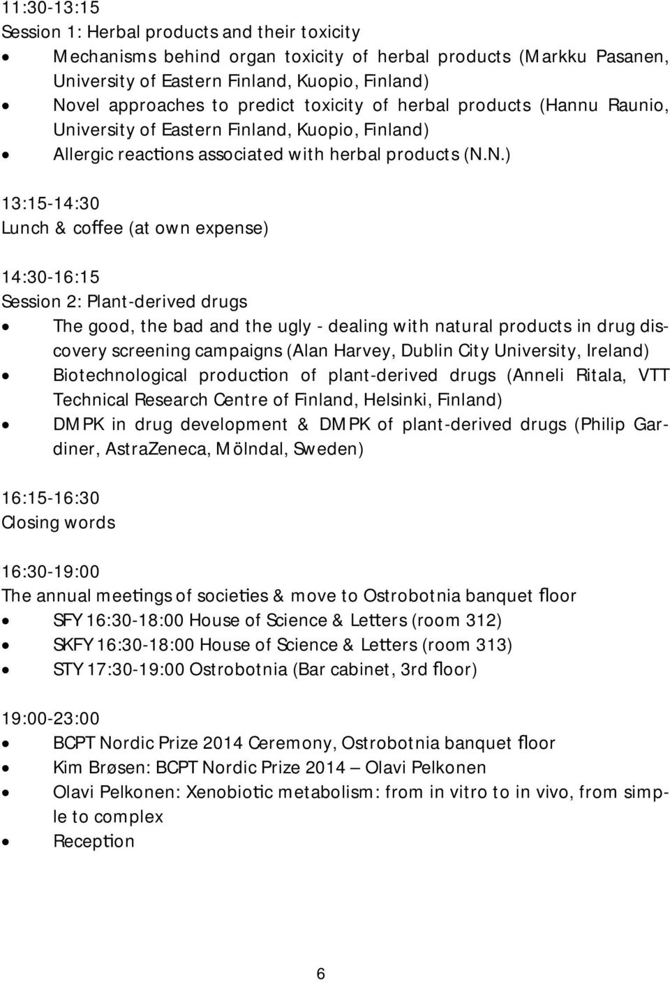 N.) 13:15-14:30 Lunch & co ee (at own expense) 14:30-16:15 Session 2: Plant-derived drugs The good, the bad and the ugly - dealing with natural products in drug discovery screening campaigns (Alan