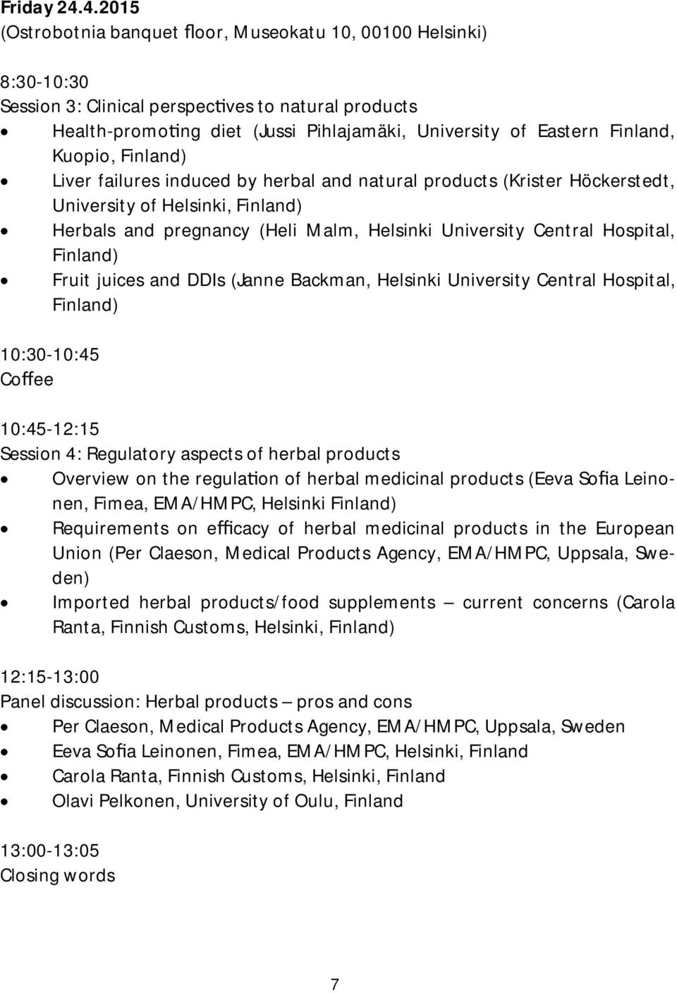 Kuopio, Finland) Liver failures induced by herbal and natural products (Krister Höckerstedt, University of Helsinki, Finland) Herbals and pregnancy (Heli Malm, Helsinki University Central Hospital,