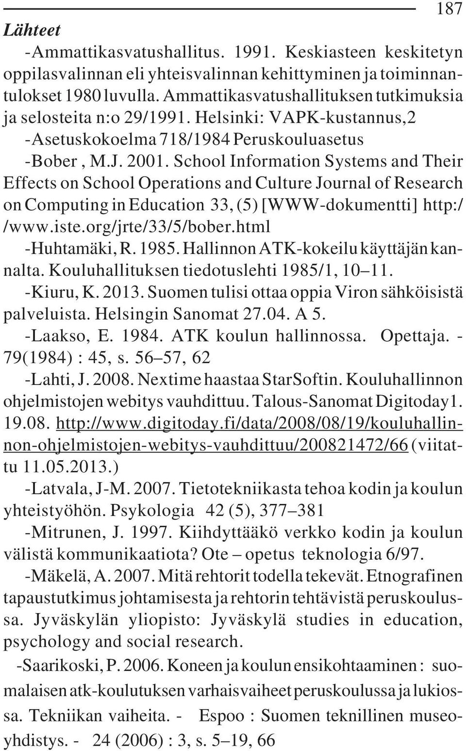 School Information Systems and Their Effects on School Operations and Culture Journal of Research on Computing in Education 33, (5) [WWW-dokumentti] http:/ /www.iste.org/jrte/33/5/bober.