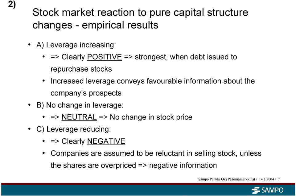 B) No change in leverage: => NEUTRAL => No change in stock price C) Leverage reducing: => Clearly NEGATIVE Companies are assumed