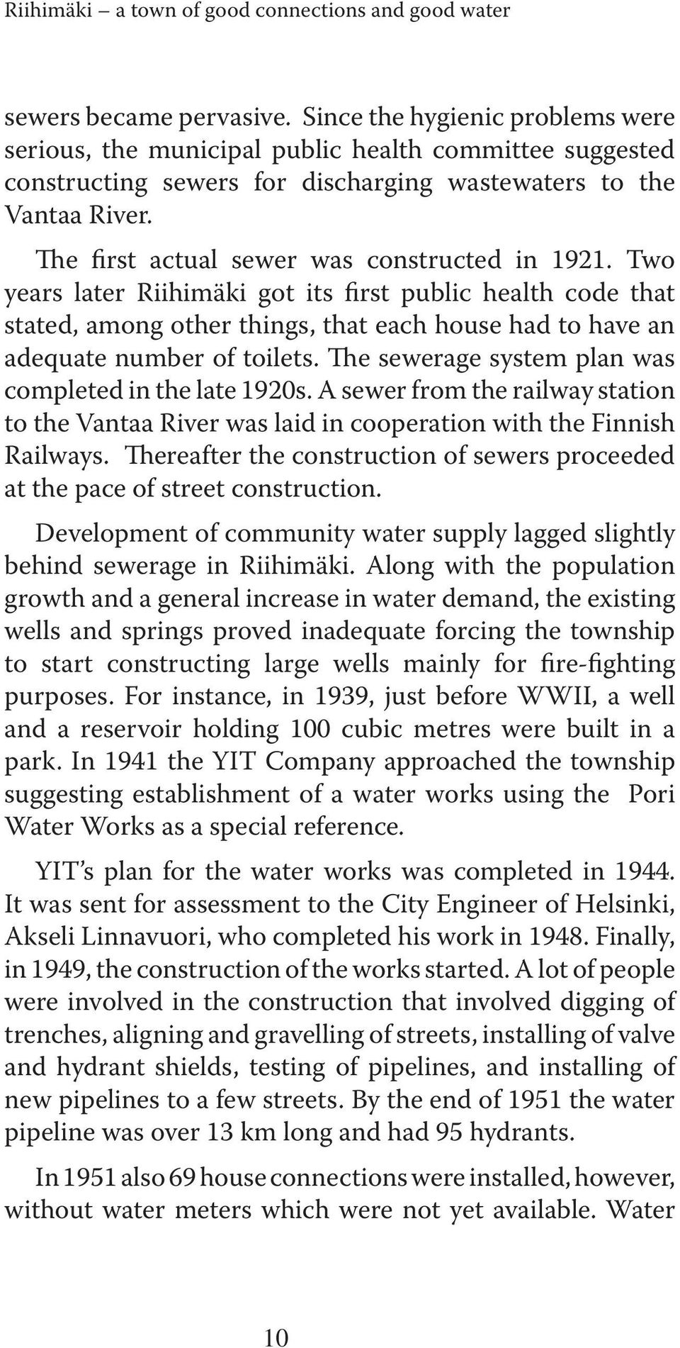 The first actual sewer was constructed in 1921. Two years later Riihimäki got its first public health code that stated, among other things, that each house had to have an adequate number of toilets.