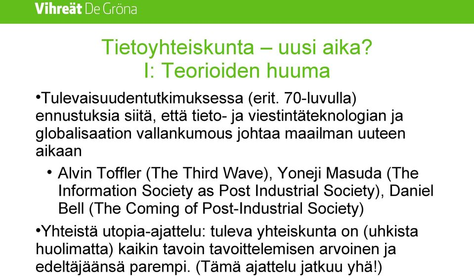 Alvin Toffler (The Third Wave), Yoneji Masuda (The Information Society as Post Industrial Society), Daniel Bell (The Coming of